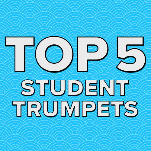 Top 5 Student Trumpets - Choosing an Instrument for a